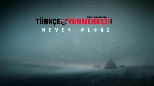 Never Alone % 100 Türkçe Yama